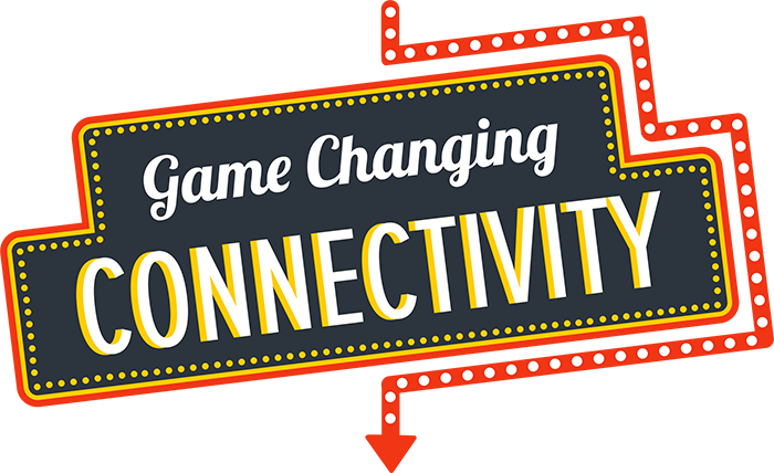 Game Changing Connectivity